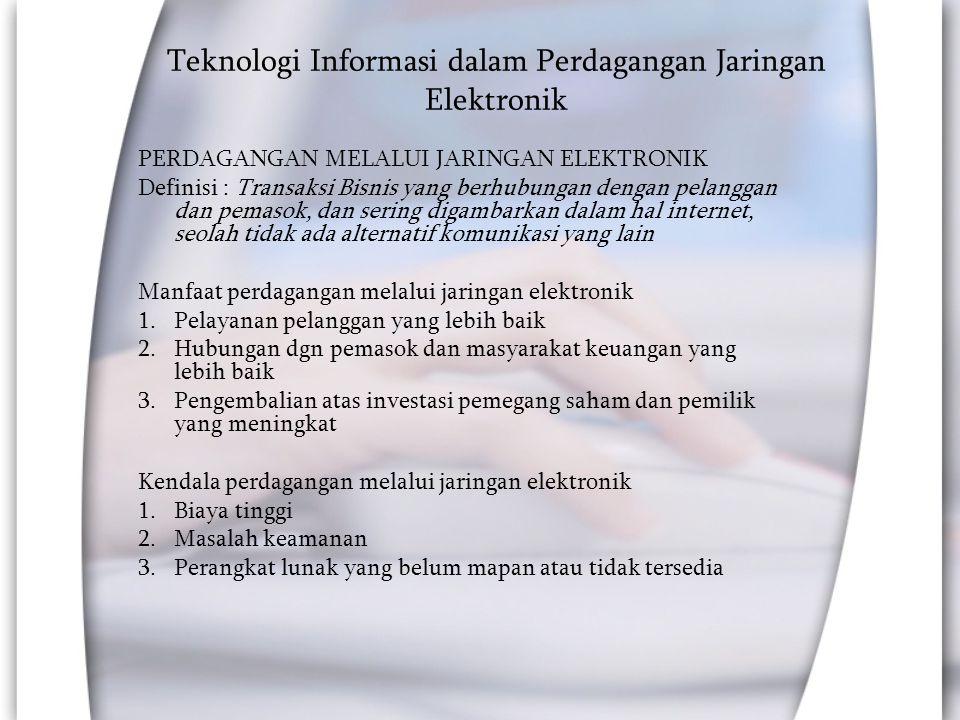 Teknologi Informasi dalam Perdagangan Jaringan Elektronik PERDAGANGAN MELALUI JARINGAN ELEKTRONIK Definisi : Transaksi Bisnis yang berhubungan dengan