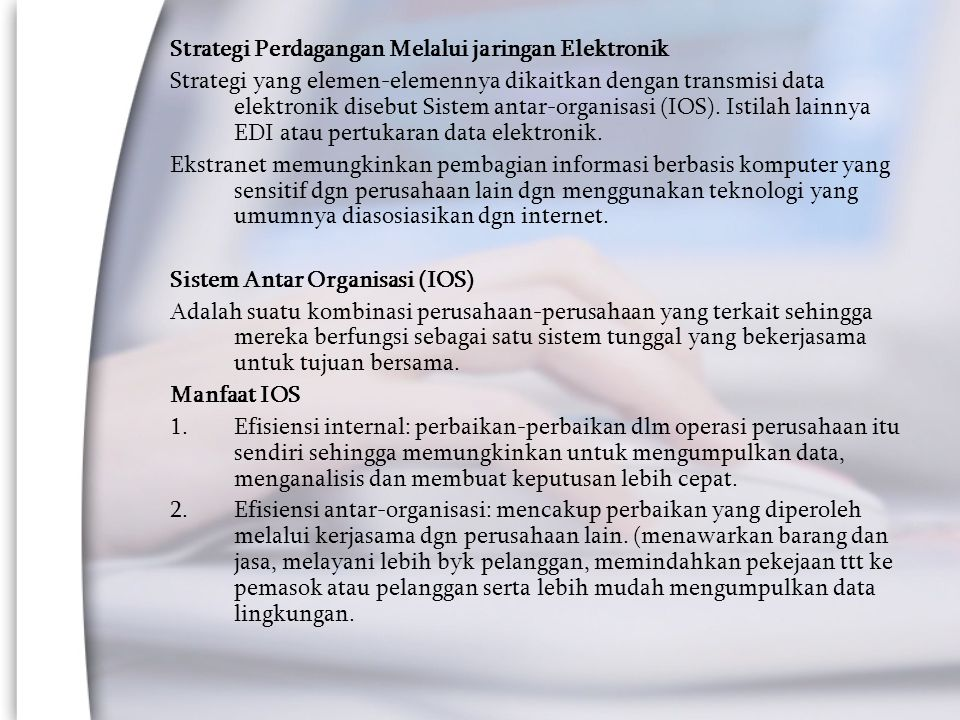 Strategi Perdagangan Melalui jaringan Elektronik Strategi yang elemen-elemennya dikaitkan dengan transmisi data elektronik disebut Sistem antar-organisasi (IOS).