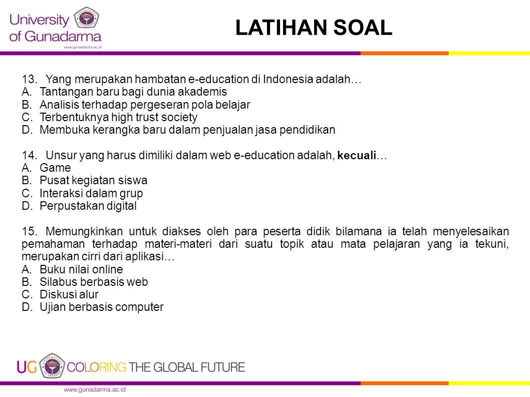 13.Yang merupakan hambatan e-education di Indonesia adalah… A.Tantangan baru bagi dunia akademis B.Analisis terhadap pergeseran pola belajar C.Terbent