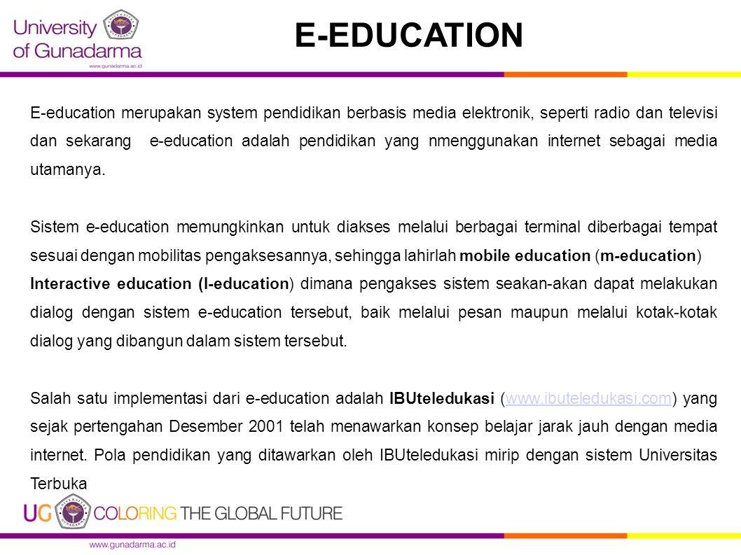 E-education merupakan system pendidikan berbasis media elektronik, seperti radio dan televisi dan sekarang e-education adalah pendidikan yang nmenggun