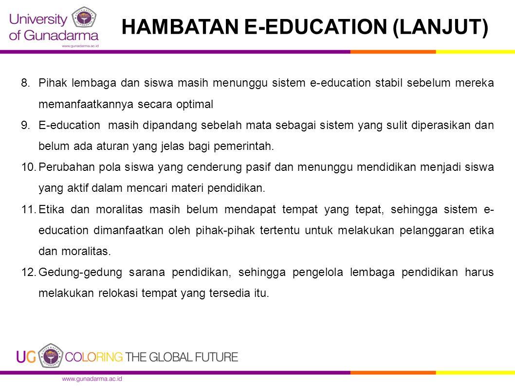 8.Pihak lembaga dan siswa masih menunggu sistem e-education stabil sebelum mereka memanfaatkannya secara optimal 9.E-education masih dipandang sebelah