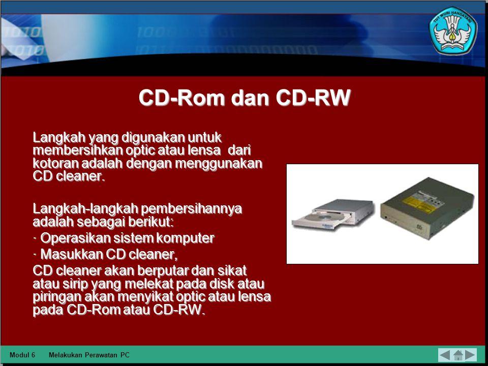 Floppy Drive Cara untuk membersihkan disk drive yang kotor, cukup dengan disk cleaner, yaitu sebagai berikut : · Operasikan sistem komputer. · Masukka