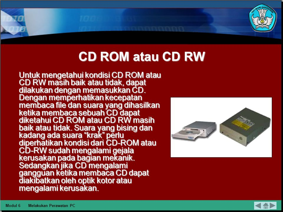 Disk Drive Untuk mengetahui kondisi diskdrive dapat dilakukan dengan mencoba memasukkan disket. Hasil dari pembacaan disket dapat diamati dari lama ti