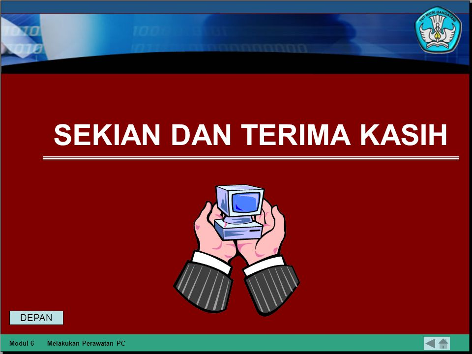 Daftar Pustaka Dikmenjur, 2004, Melakukan Perawatan PC, Modul TKJ Dikmenjur, Jakarta Modul 6Melakukan Perawatan PC DEPAN