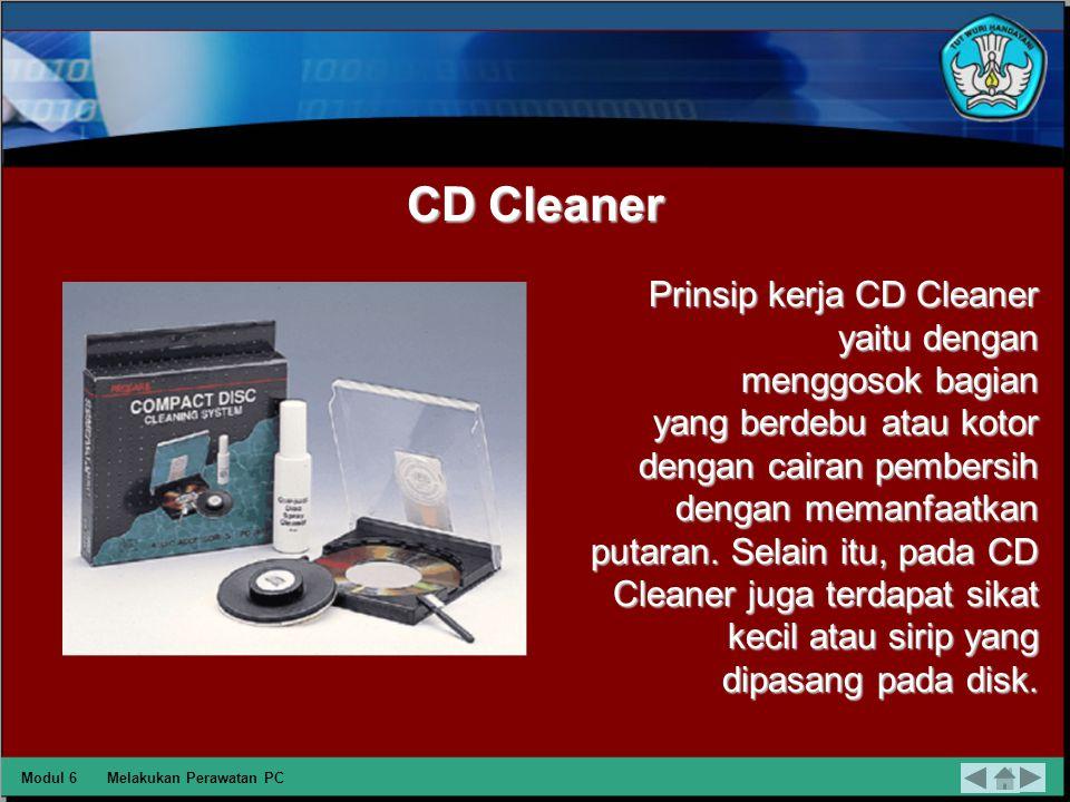 CD Cleaner Prinsip kerja CD Cleaner yaitu dengan menggosok bagian yang berdebu atau kotor dengan cairan pembersih dengan memanfaatkan putaran.