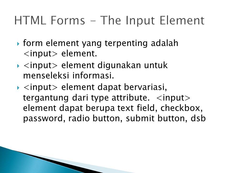  form element yang terpenting adalah element. element digunakan untuk menseleksi informasi.
