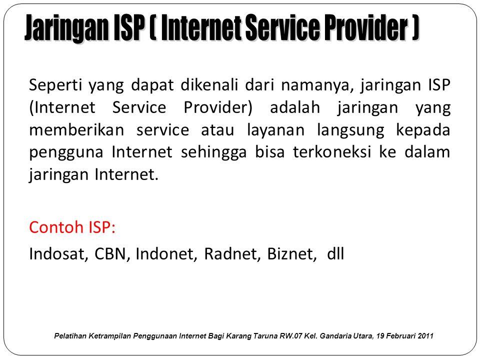 Seperti yang dapat dikenali dari namanya, jaringan ISP (Internet Service Provider) adalah jaringan yang memberikan service atau layanan langsung kepada pengguna Internet sehingga bisa terkoneksi ke dalam jaringan Internet.
