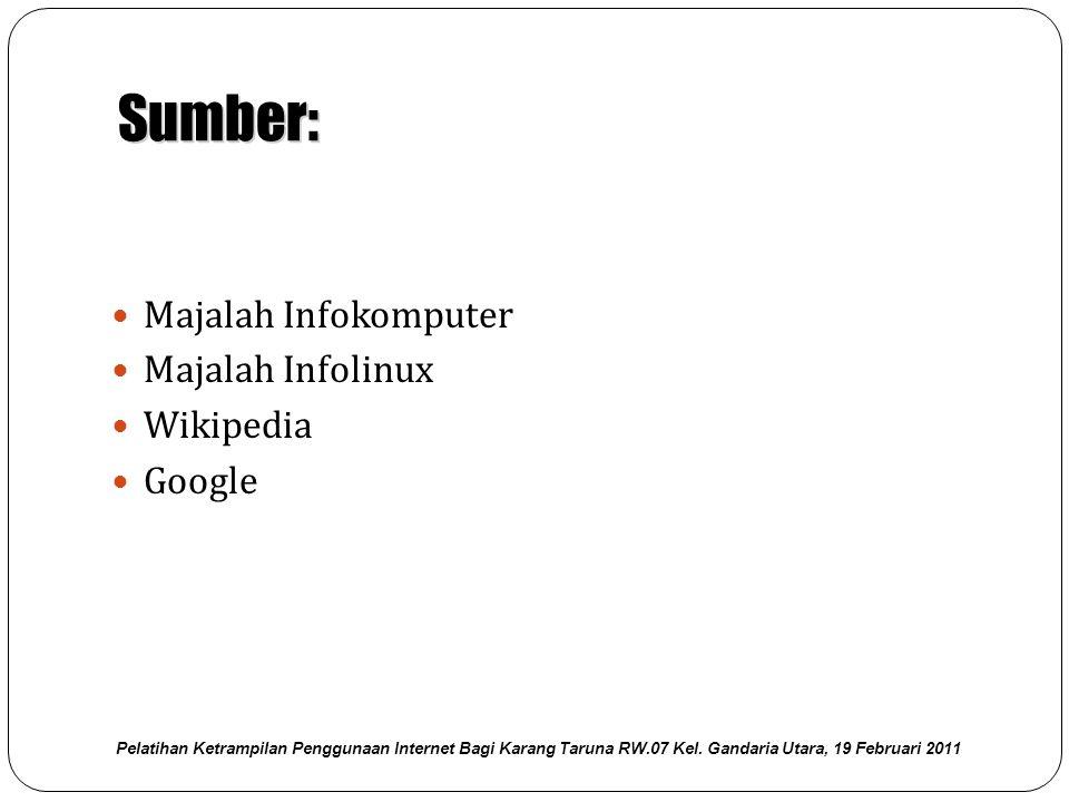 Sumber: Majalah Infokomputer Majalah Infolinux Wikipedia Google Pelatihan Ketrampilan Penggunaan Internet Bagi Karang Taruna RW.07 Kel. Gandaria Utara