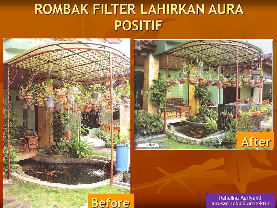 After Before ROMBAK FILTER LAHIRKAN AURA POSITIF Rehulina Apriyanti Jurusan Teknik Arsitektur