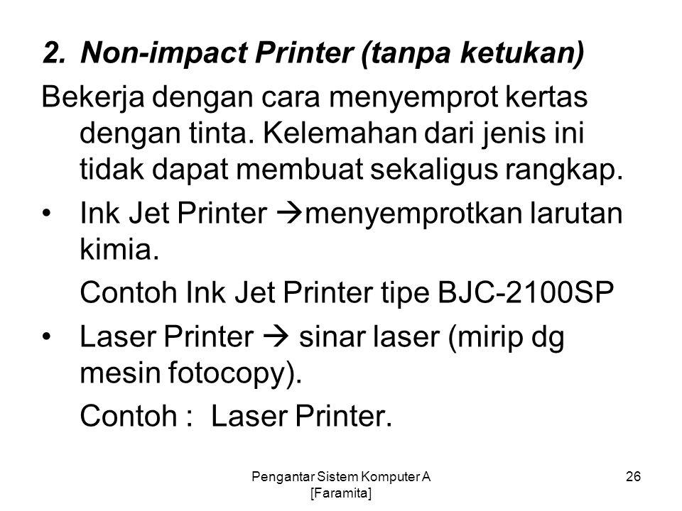 2.Non-impact Printer (tanpa ketukan) Bekerja dengan cara menyemprot kertas dengan tinta. Kelemahan dari jenis ini tidak dapat membuat sekaligus rangka