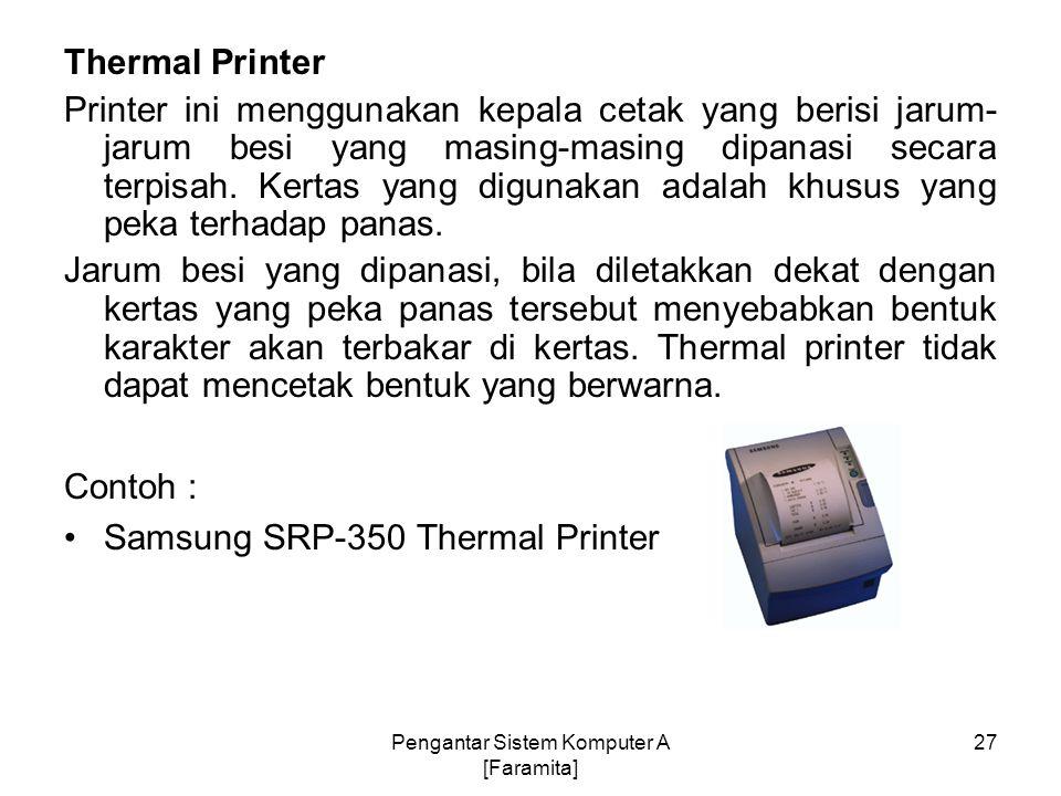 Thermal Printer Printer ini menggunakan kepala cetak yang berisi jarum- jarum besi yang masing-masing dipanasi secara terpisah. Kertas yang digunakan