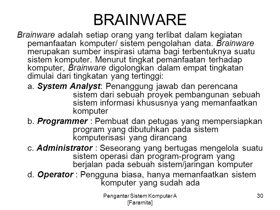 BRAINWARE Brainware adalah setiap orang yang terlibat dalam kegiatan pemanfaatan komputer/ sistem pengolahan data. Brainware merupakan sumber inspiras