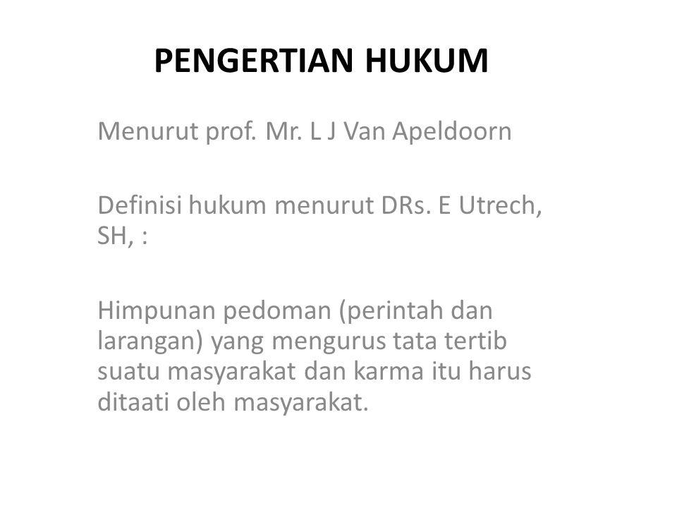 PENGERTIAN HUKUM Menurut prof. Mr. L J Van Apeldoorn Definisi hukum menurut DRs. E Utrech, SH, : Himpunan pedoman (perintah dan larangan) yang menguru
