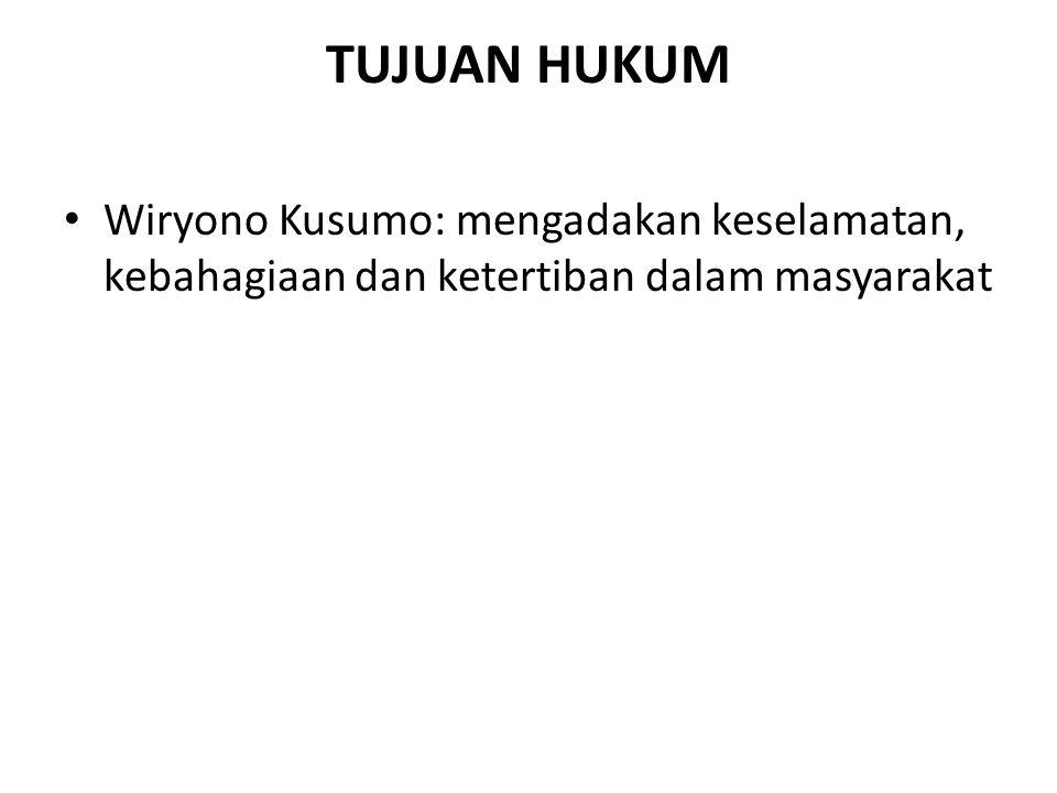 TUJUAN HUKUM Wiryono Kusumo: mengadakan keselamatan, kebahagiaan dan ketertiban dalam masyarakat