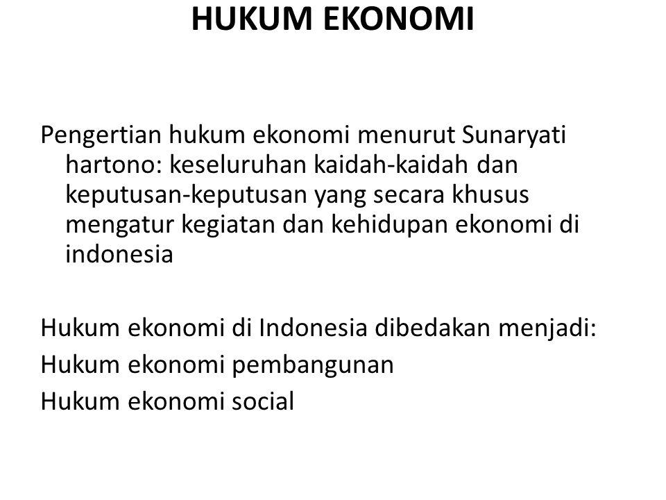 HUKUM EKONOMI Pengertian hukum ekonomi menurut Sunaryati hartono: keseluruhan kaidah-kaidah dan keputusan-keputusan yang secara khusus mengatur kegiat