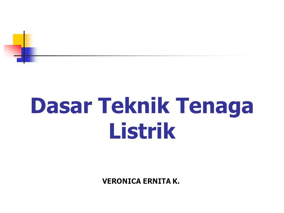 Dasar Teknik Tenaga Listrik VERONICA ERNITA K.