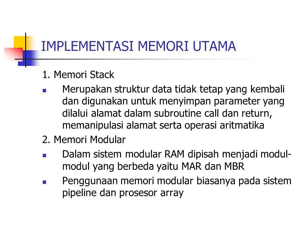 IMPLEMENTASI MEMORI UTAMA 1. Memori Stack Merupakan struktur data tidak tetap yang kembali dan digunakan untuk menyimpan parameter yang dilalui alamat