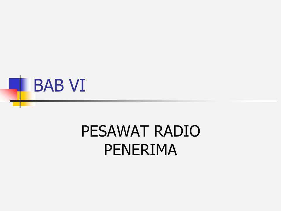 BAB VI PESAWAT RADIO PENERIMA