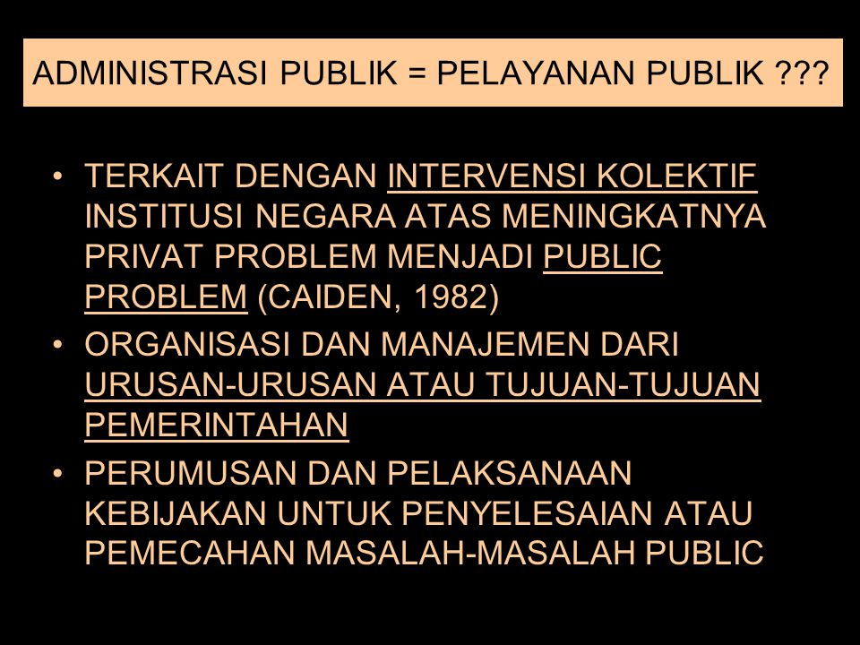 ADMINISTRASI PUBLIK = PELAYANAN PUBLIK ??? TERKAIT DENGAN INTERVENSI KOLEKTIF INSTITUSI NEGARA ATAS MENINGKATNYA PRIVAT PROBLEM MENJADI PUBLIC PROBLEM