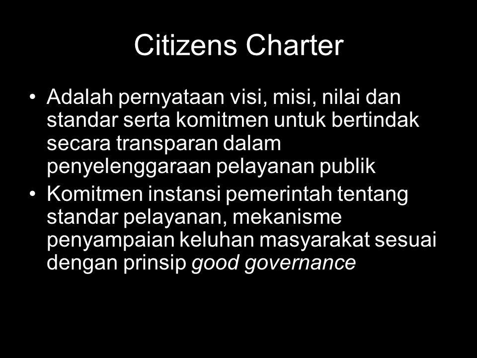 Citizens Charter Adalah pernyataan visi, misi, nilai dan standar serta komitmen untuk bertindak secara transparan dalam penyelenggaraan pelayanan publ