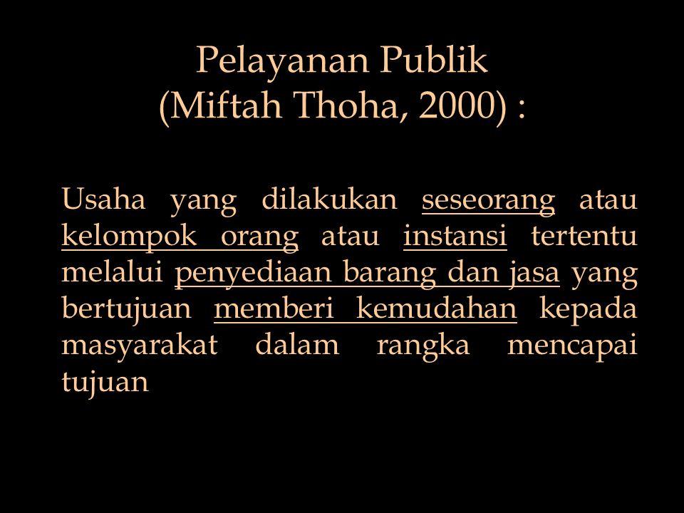 Pelayanan Publik (Miftah Thoha, 2000) : Usaha yang dilakukan seseorang atau kelompok orang atau instansi tertentu melalui penyediaan barang dan jasa y