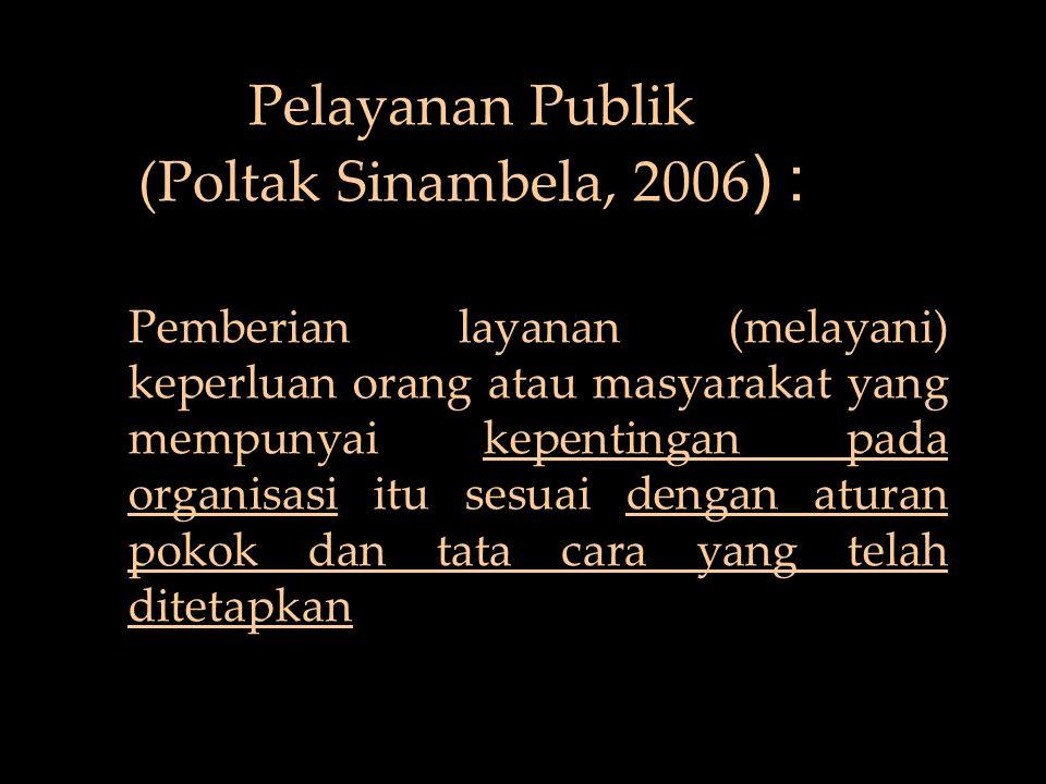 Pelayanan Publik (Poltak Sinambela, 2006 ) : Pemberian layanan (melayani) keperluan orang atau masyarakat yang mempunyai kepentingan pada organisasi i