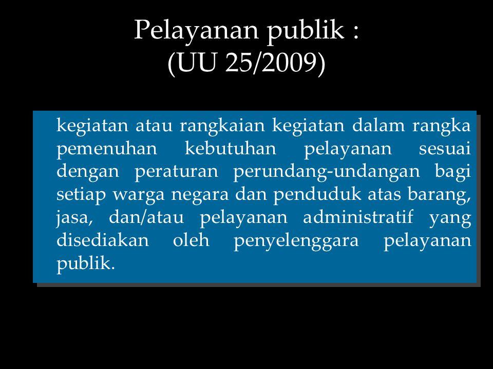 Pelayanan publik : (UU 25/2009) kegiatan atau rangkaian kegiatan dalam rangka pemenuhan kebutuhan pelayanan sesuai dengan peraturan perundang-undangan