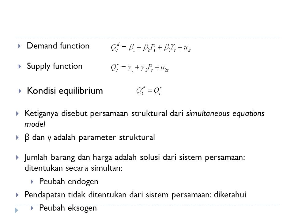  Demand function  Supply function  Kondisi equilibrium  Ketiganya disebut persamaan struktural dari simultaneous equations model  β dan γ adalah