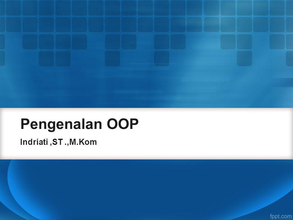 Pengenalan OOP Indriati,ST.,M.Kom