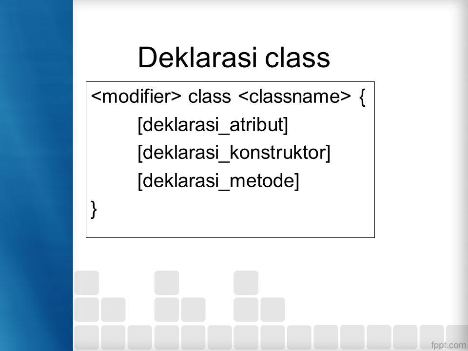 Deklarasi class class { [deklarasi_atribut] [deklarasi_konstruktor] [deklarasi_metode] }