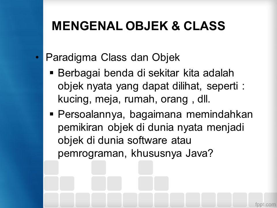 MENGENAL OBJEK & CLASS Definisi class: merupakan template untuk membuat obyek.