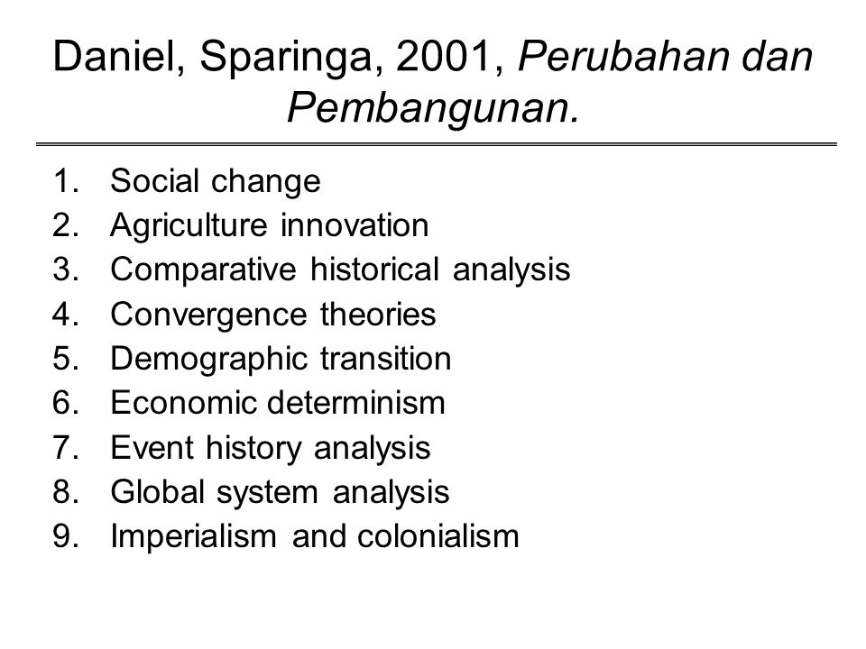 Daniel, Sparinga, 2001, Perubahan dan Pembangunan. 1.Social change 2.Agriculture innovation 3.Comparative historical analysis 4.Convergence theories 5