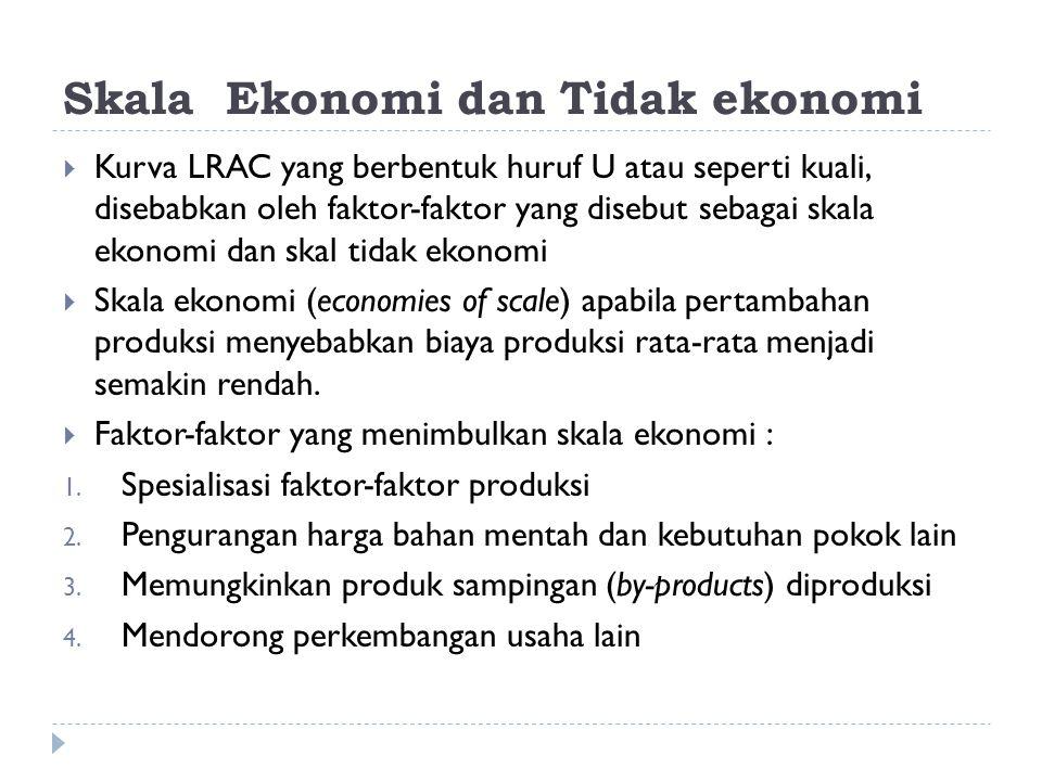 Skala Ekonomi dan Tidak ekonomi  Kurva LRAC yang berbentuk huruf U atau seperti kuali, disebabkan oleh faktor-faktor yang disebut sebagai skala ekono