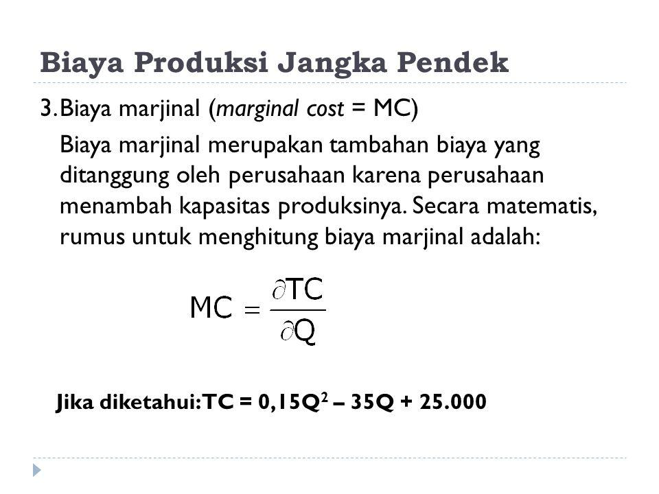Biaya Produksi Jangka Pendek 3.Biaya marjinal (marginal cost = MC) Biaya marjinal merupakan tambahan biaya yang ditanggung oleh perusahaan karena peru