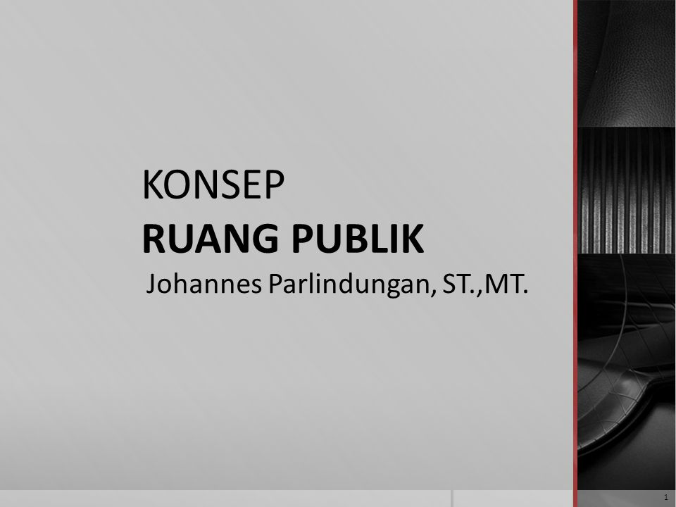 KONSEP RUANG PUBLIK Johannes Parlindungan, ST.,MT. 1