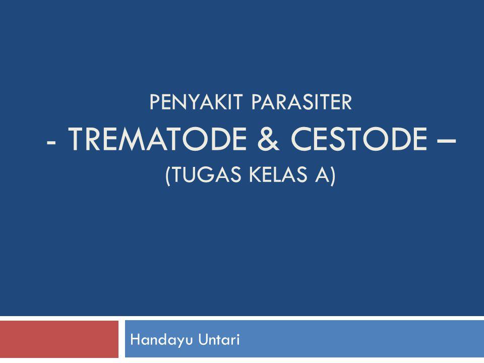 PENYAKIT PARASITER - TREMATODE & CESTODE – (TUGAS KELAS A) Handayu Untari