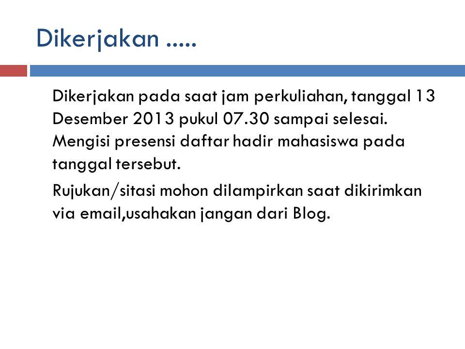 Dikerjakan..... Dikerjakan pada saat jam perkuliahan, tanggal 13 Desember 2013 pukul 07.30 sampai selesai. Mengisi presensi daftar hadir mahasiswa pad