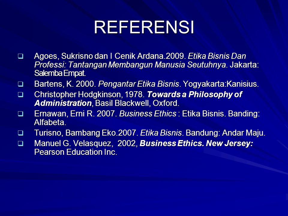 REFERENSI  Agoes, Sukrisno dan I Cenik Ardana.2009. Etika Bisnis Dan Professi: Tantangan Membangun Manusia Seutuhnya. Jakarta: Salemba Empat.  Barte