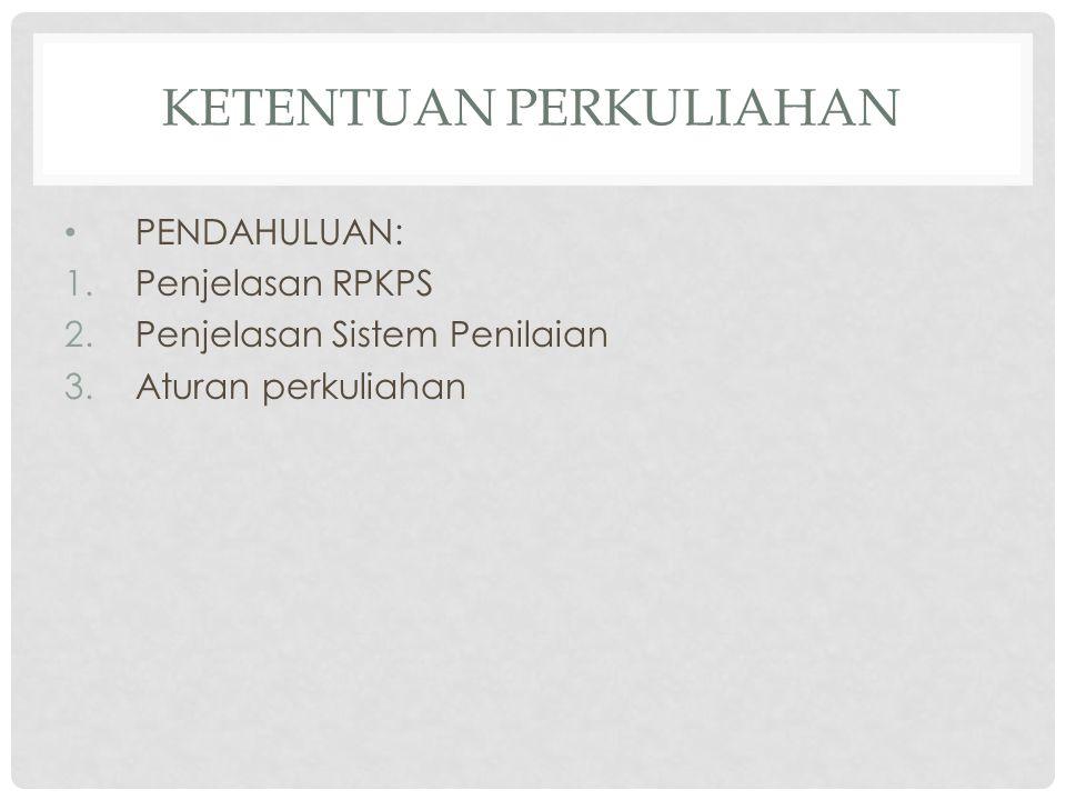 KETENTUAN PERKULIAHAN PENDAHULUAN: 1.Penjelasan RPKPS 2.Penjelasan Sistem Penilaian 3.Aturan perkuliahan