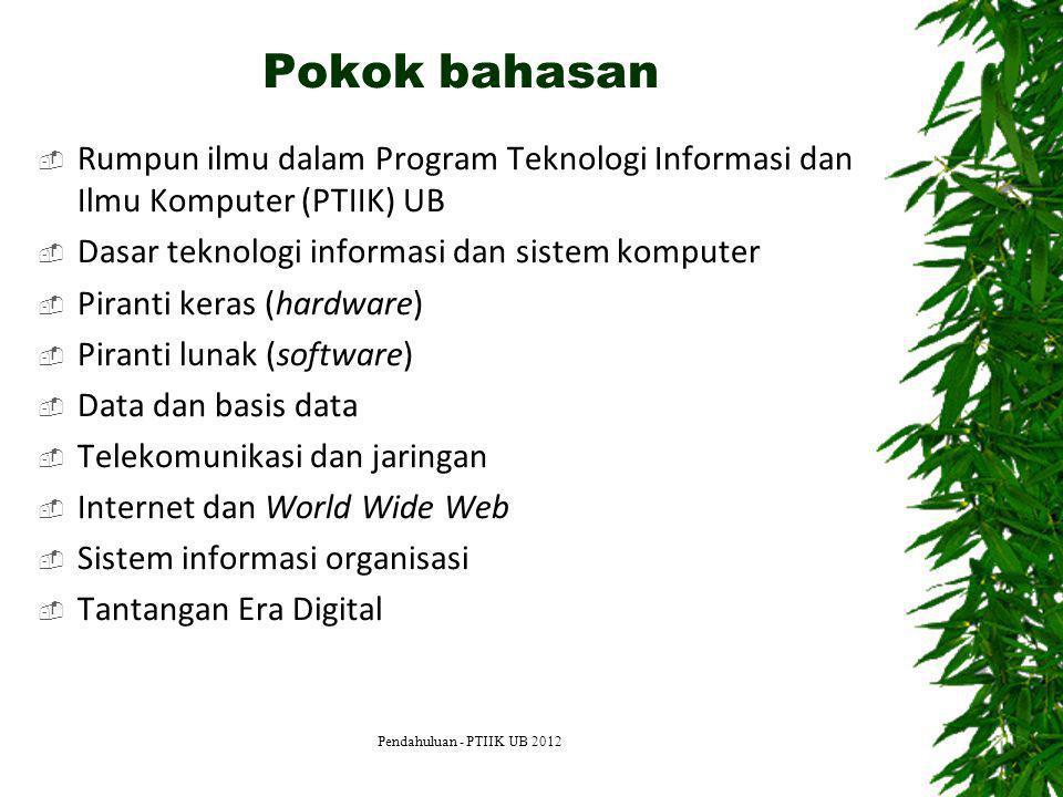 Pokok bahasan  Rumpun ilmu dalam Program Teknologi Informasi dan Ilmu Komputer (PTIIK) UB  Dasar teknologi informasi dan sistem komputer  Piranti k