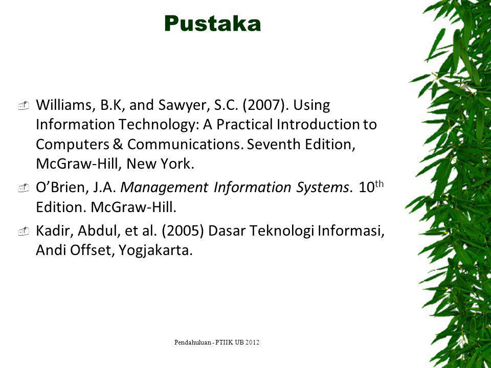 Pustaka  Williams, B.K, and Sawyer, S.C. (2007). Using Information Technology: A Practical Introduction to Computers & Communications. Seventh Editio
