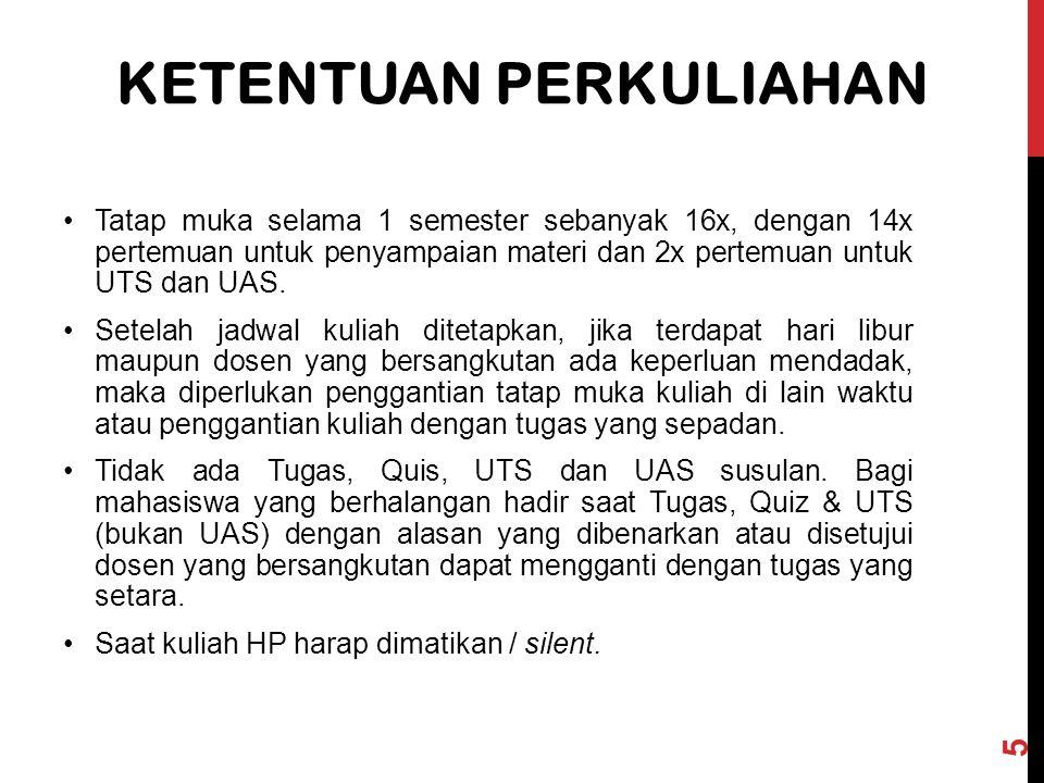 UAS : 40% UTS : 25 % Tugas : 10 % Praktikum : 25% Disiplin, Absen, Respon/keaktifan, Niat, dll : 10% T.