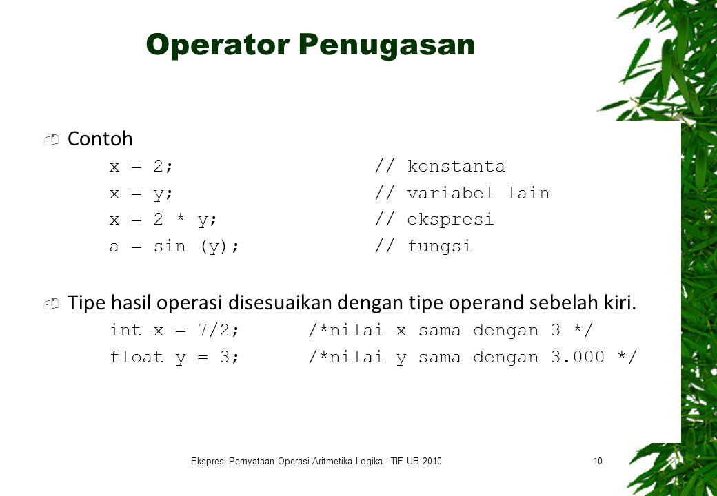 Operator Penugasan  Contoh x = 2;// konstanta x = y;// variabel lain x = 2 * y;// ekspresi a = sin (y);// fungsi  Tipe hasil operasi disesuaikan dengan tipe operand sebelah kiri.