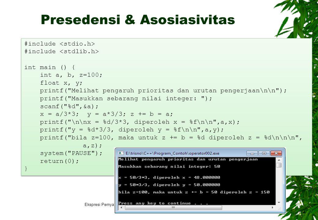 Presedensi & Asosiasivitas 17 #include int main () { int a, b, z=100; float x, y; printf(