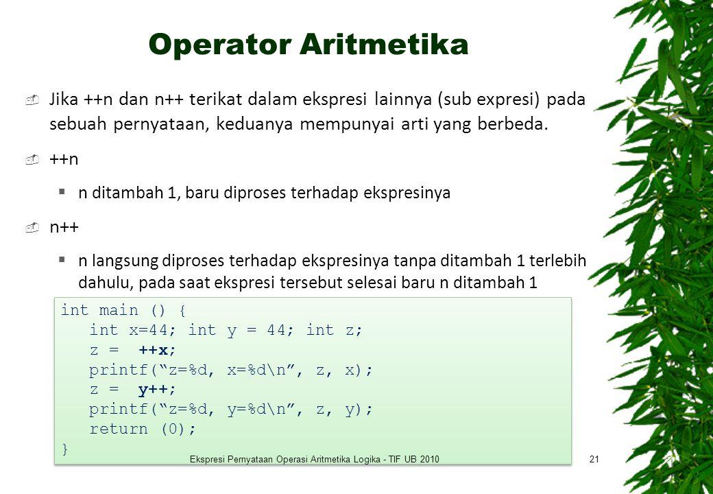 Operator Aritmetika  Jika ++n dan n++ terikat dalam ekspresi lainnya (sub expresi) pada sebuah pernyataan, keduanya mempunyai arti yang berbeda.