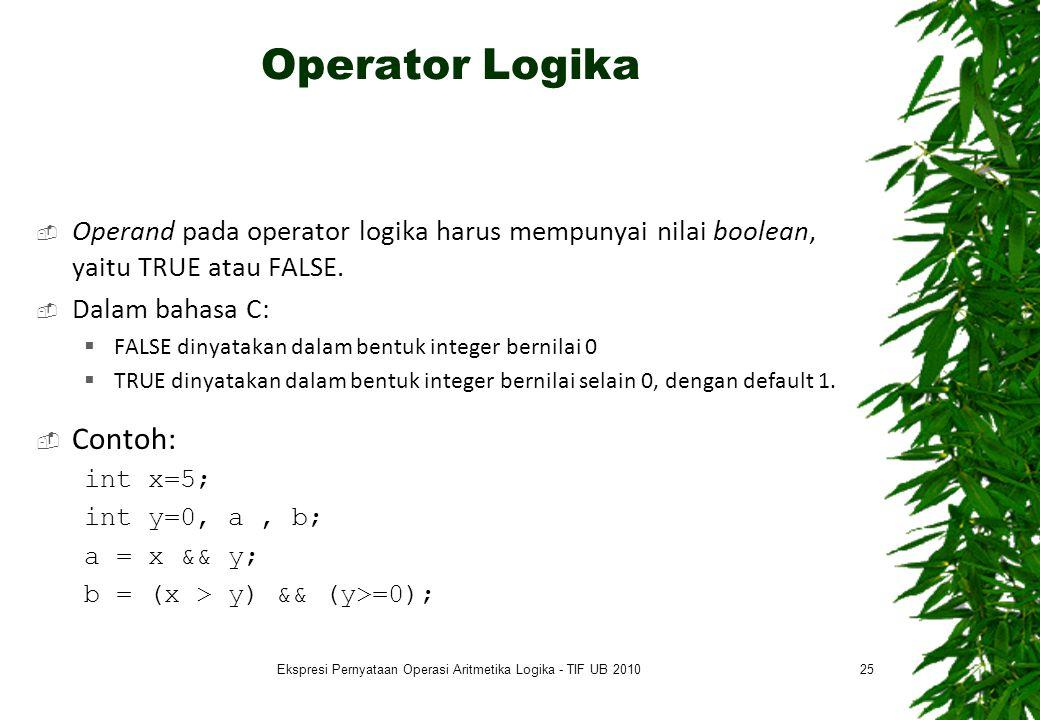 Operator Logika  Operand pada operator logika harus mempunyai nilai boolean, yaitu TRUE atau FALSE.  Dalam bahasa C:  FALSE dinyatakan dalam bentuk