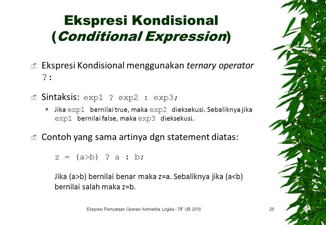 Ekspresi Kondisional (Conditional Expression)  Ekspresi Kondisional menggunakan ternary operator ?:  Sintaksis: exp1 ? exp2 : exp3;  Jika exp1 bern