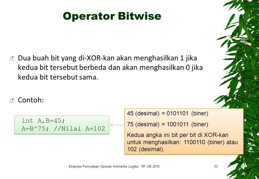Operator Bitwise  Dua buah bit yang di-XOR-kan akan menghasilkan 1 jika kedua bit tersebut berbeda dan akan menghasilkan 0 jika kedua bit tersebut sa