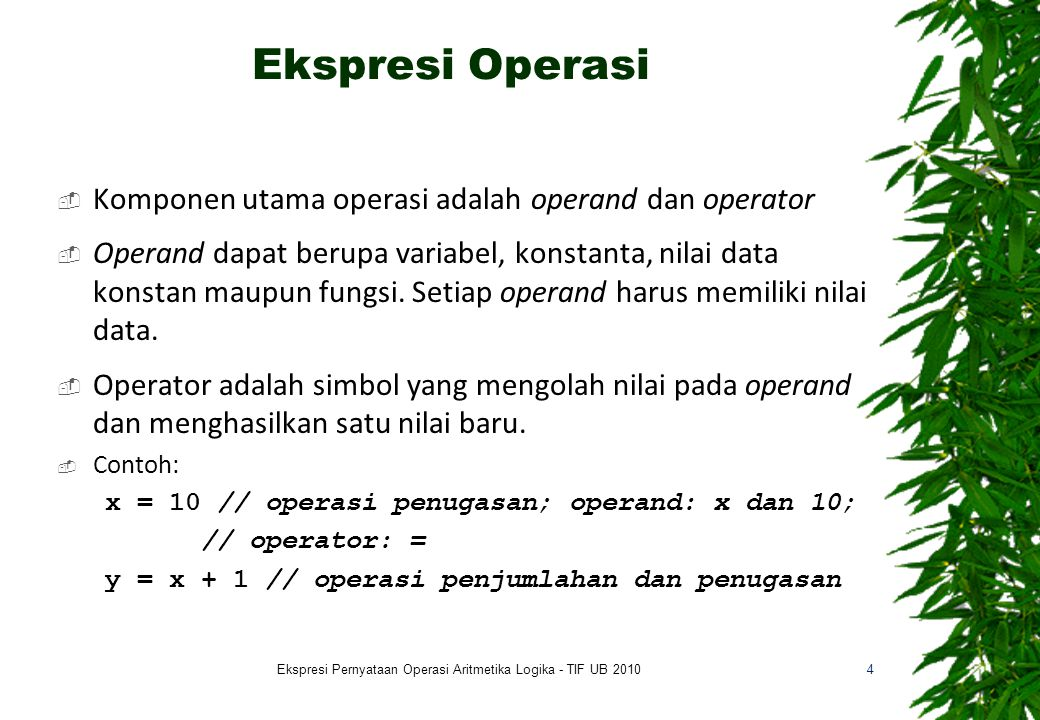 Ekspresi Operasi  Komponen utama operasi adalah operand dan operator  Operand dapat berupa variabel, konstanta, nilai data konstan maupun fungsi. Se