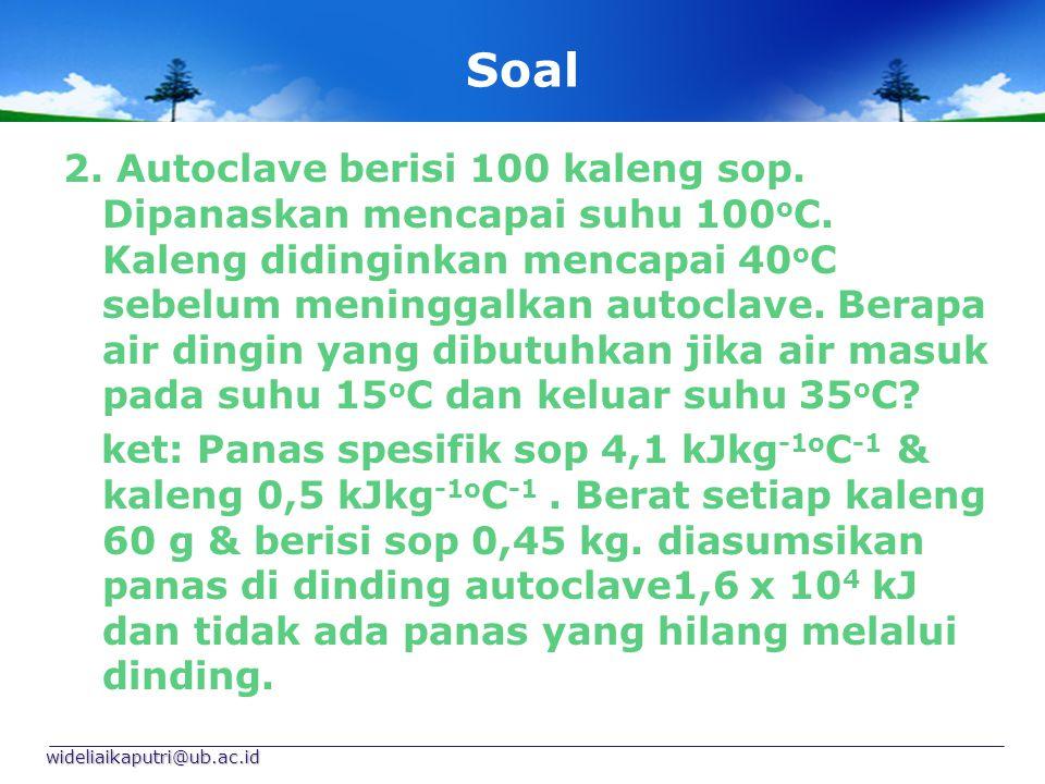 Soal 2.Autoclave berisi 100 kaleng sop. Dipanaskan mencapai suhu 100 o C.